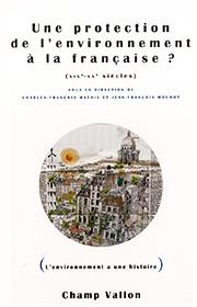 Une protection de l'environnement à la française ? (Charles-François Mathis et Jean-François Mouhot – 2013)