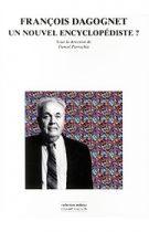 François Dagognet, un nouvel encyclopédiste ? (Daniel Parrochia (dir.) – 2011)