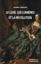 Luxe les lumières la révolution (Le) – Audrey Provost 2014