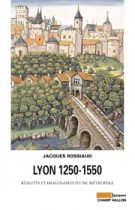 Lyon 1250-1550 Jacques Rossiaud 2012