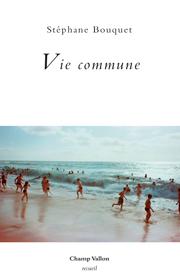 Vie commune – Stéphane Bouquet 2016