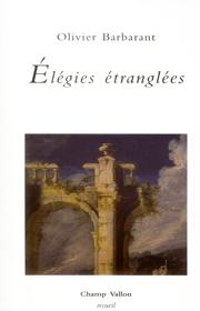Élégies étranglées – Olivier Barbarant 2013