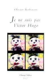 Je ne suis pas Victor Hugo – Olivier Barbarant – 2007