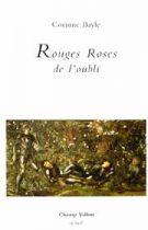 Rouges Roses de l'oubli – Corinne Bayle 2001