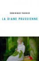 Diane prussienne (La) – Dominique Pagnier 2010