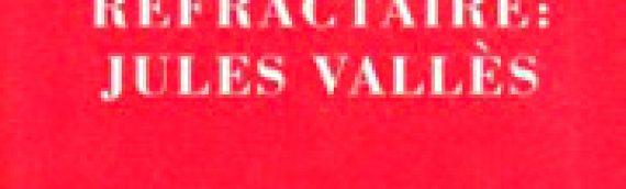 JEAN RICHEPIN Les étapes d'un réfractaire : Jules Vallès