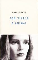 Ton visage d'animal – Mona Thomas 2008