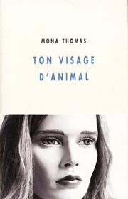 Ton visage d'animal – Mona Thomas 2008