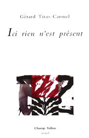 Ici rien n'est présent – Gérard Titus-Carmen 2003