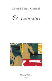 & Lointains – Gérard Titus-Carmel 2016