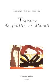 Travaux de fouille et d'oubli – Gérard Titus-Carmel 2000