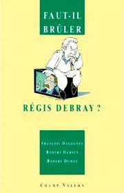 Faut-il brûler Régis Debray ? – François Dagognet, Robert Damien et Robert Dumas 1996