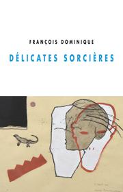 Délicates sorcières – François Dominique 2017