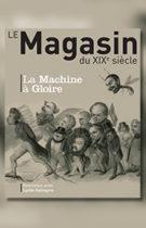 Magasin du XIXe siècle (Le) – n°7 – La Machine à Gloire