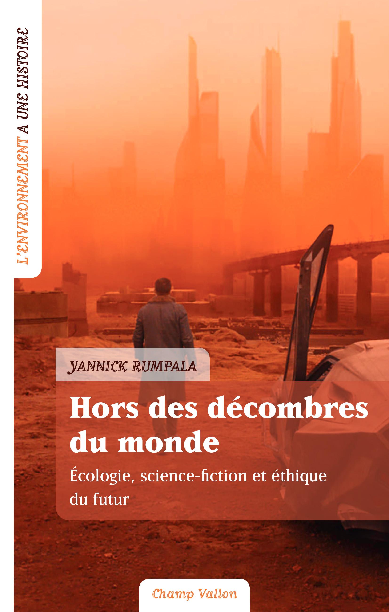 Hors des décombres du monde . Ecologie, science-fiction et éthique du futur, de Yannick Rumpala Couv-Hors-des-de%CC%81combres-du-monde-1