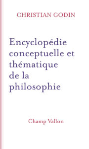 Encyclopédie conceptuelle et thématique de la philosophie - Chistian Godin